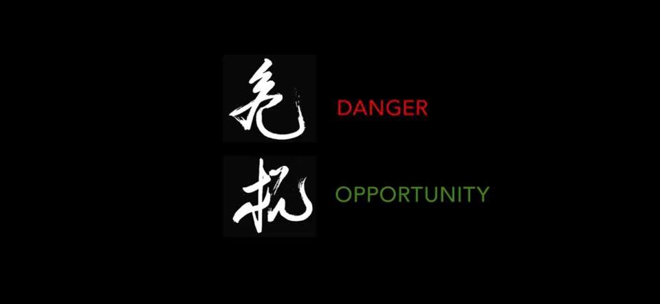 The chinese sign for crisis has two symbols...danger & opportunity