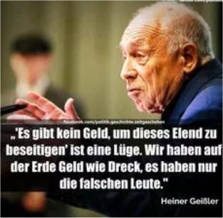 Heiner Geißler: 'Es gibt kein Geld um dieses Elend zu beseitigen' ist eine Lüge. Wir haben auf der erde Geld wie Dreck, es haben nur die falschen Leute.